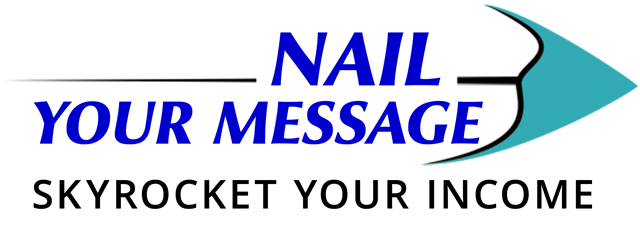 Nail Your Message - Skyrocket Your Income